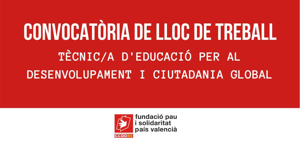 CONVOCATÒRIA DE LLOC DE TREBALL: TÈCNIC/A D'EDUCACIÓ PER AL DESENVOLUPAMENT I CIUTADANIA GLOBAL